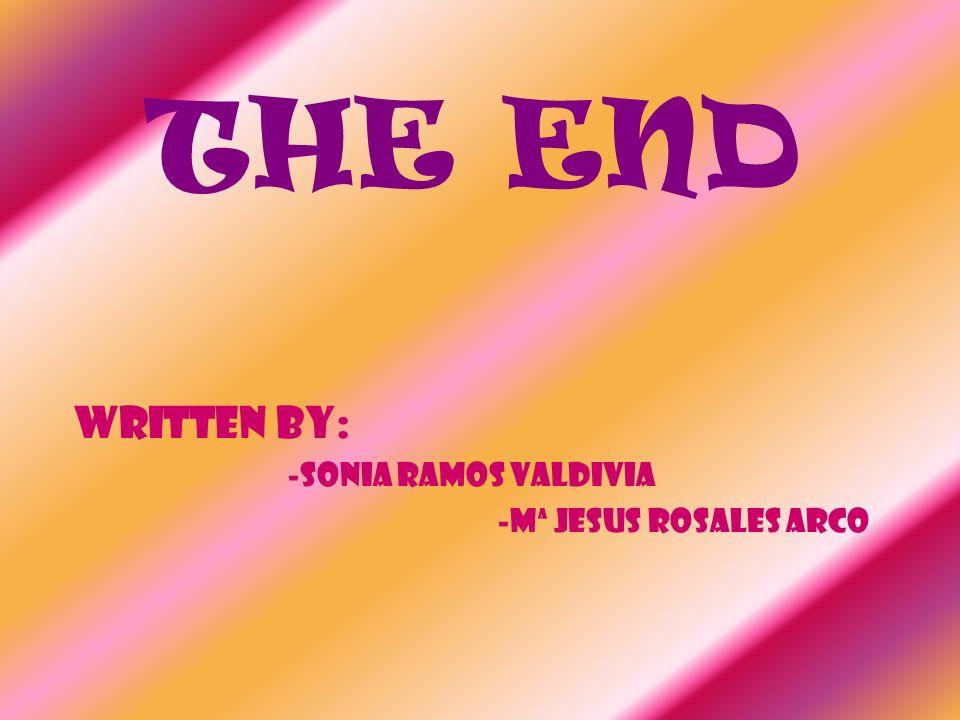 THE END WRITTEN BY: -SONIA RAMOS VALDIVIA -Mª JESUS ROSALES ARCO