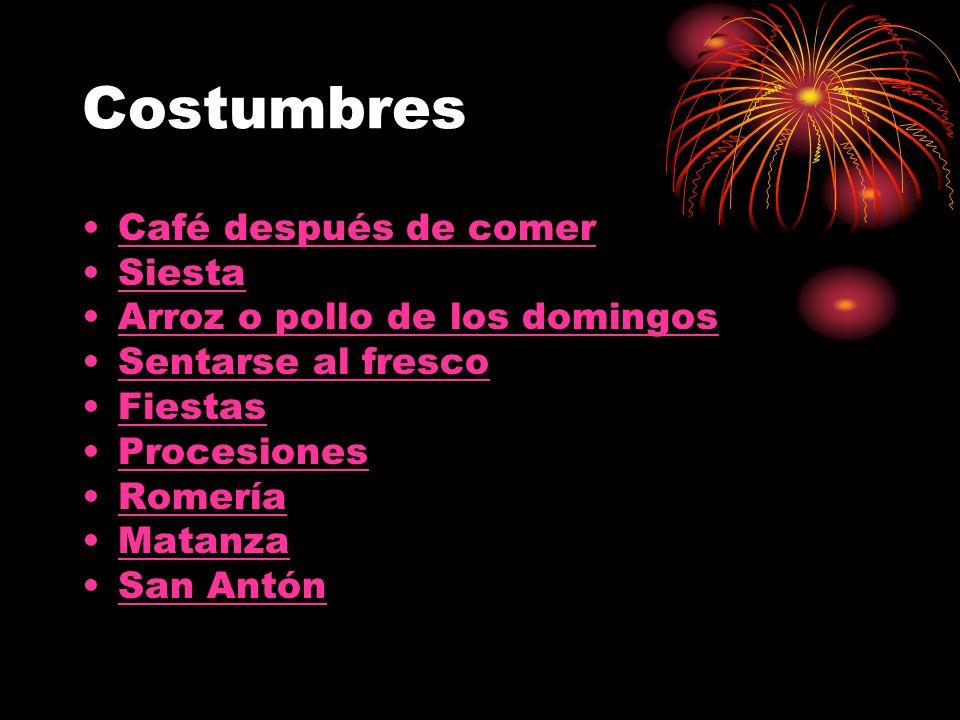Costumbres Café después de comer Siesta Arroz o pollo de los domingos Sentarse al fresco Fiestas Procesiones Romería Matanza San Antón