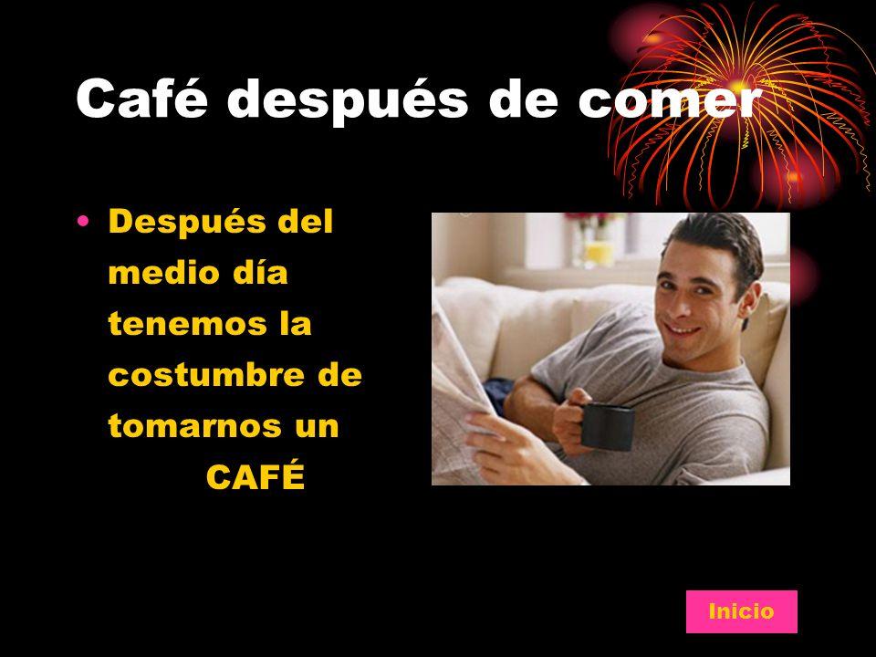 Café después de comer Después del medio día tenemos la costumbre de tomarnos un CAFÉ Inicio