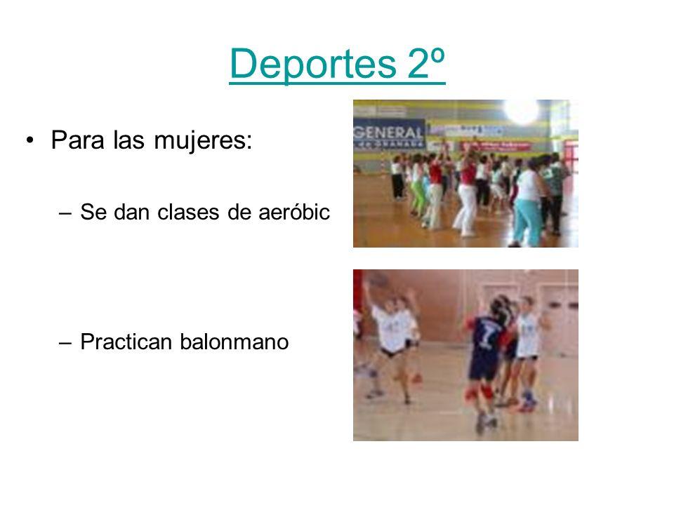 Deportes 2º Para las mujeres: –Se dan clases de aeróbic –Practican balonmano