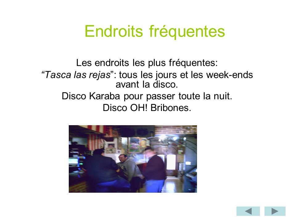 Endroits fréquentes Les endroits les plus fréquentes: Tasca las rejas: tous les jours et les week-ends avant la disco.