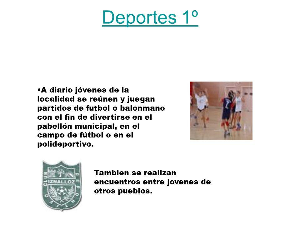 Deportes 1º A diario jóvenes de la localidad se reúnen y juegan partidos de futbol o balonmano con el fin de divertirse en el pabellón municipal, en el campo de fútbol o en el polideportivo.