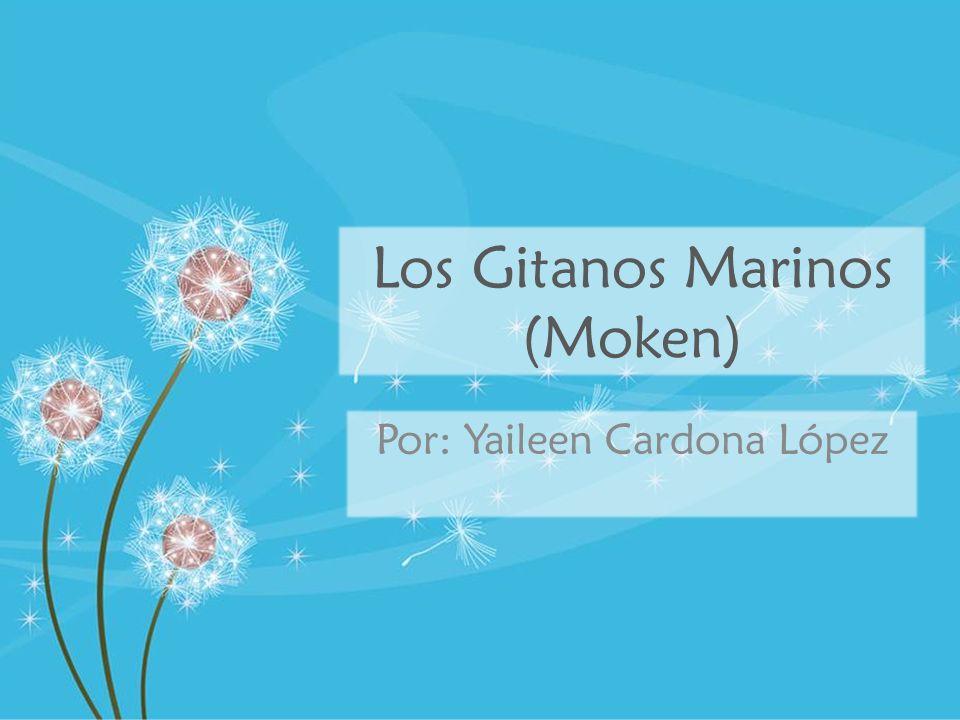 Los Gitanos Marinos (Moken) Por: Yaileen Cardona López