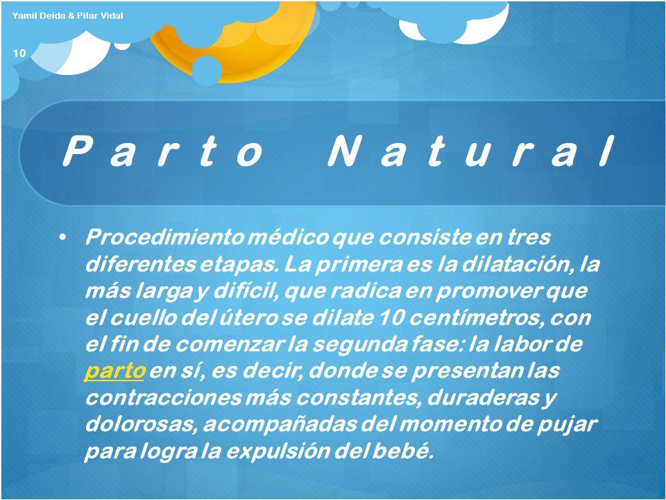 Parto Natural Procedimiento médico que consiste en tres diferentes etapas. La primera es la dilatación, la más larga y difícil, que radica en promover