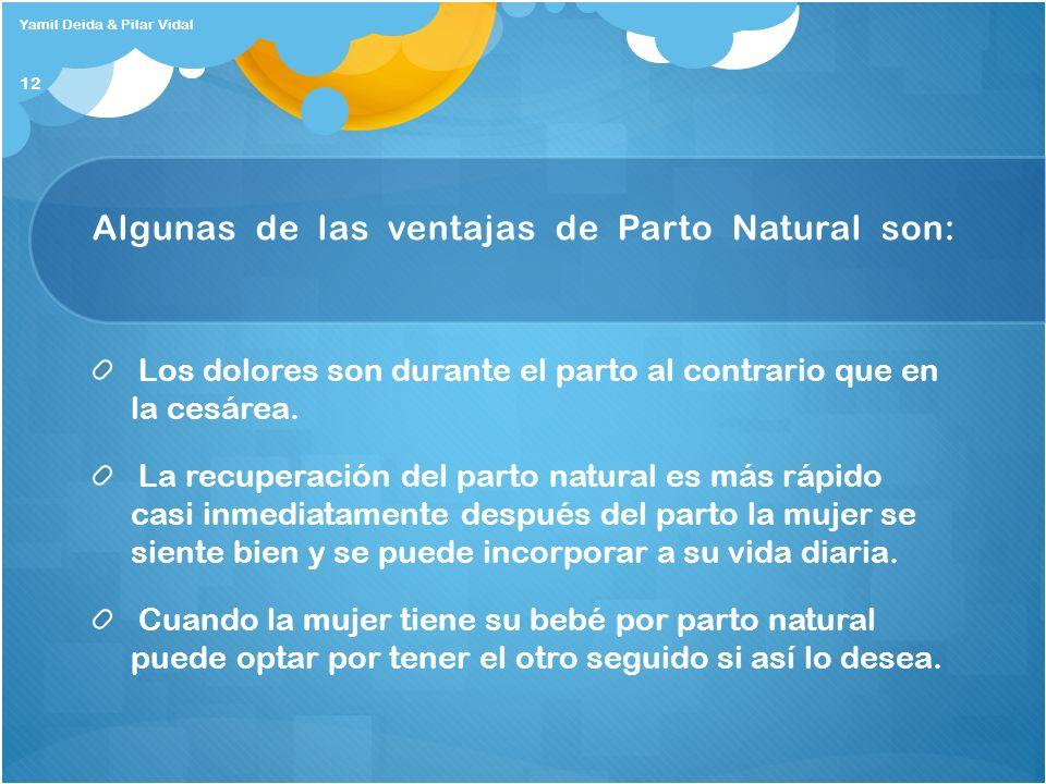 Algunas de las ventajas de Parto Natural son: Los dolores son durante el parto al contrario que en la cesárea. La recuperación del parto natural es má