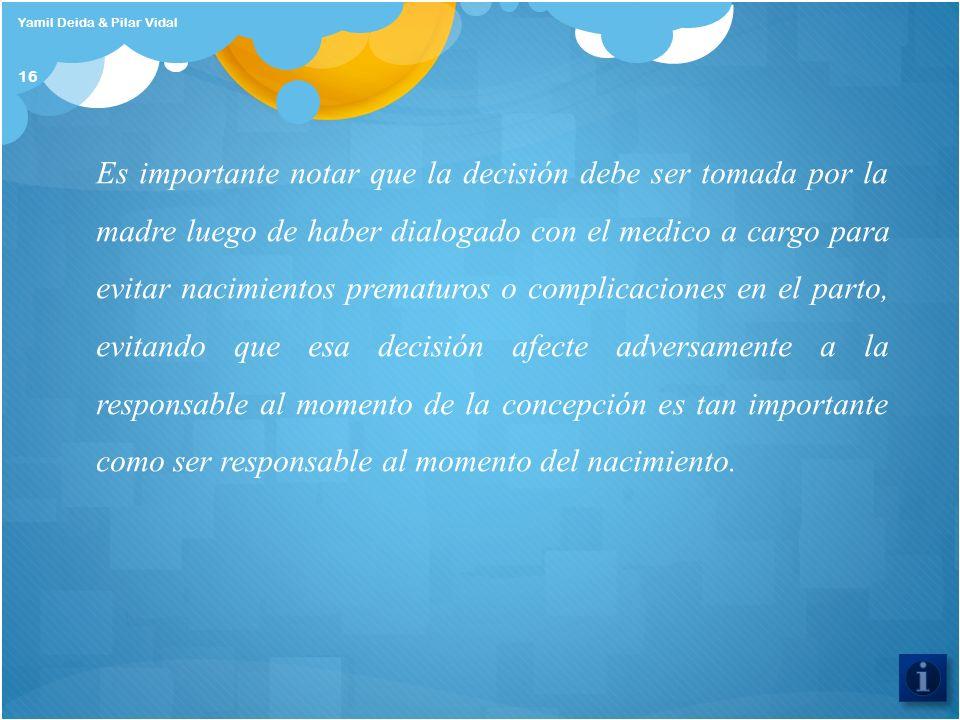 Yamil Deida & Pilar Vidal 16 Es importante notar que la decisión debe ser tomada por la madre luego de haber dialogado con el medico a cargo para evit