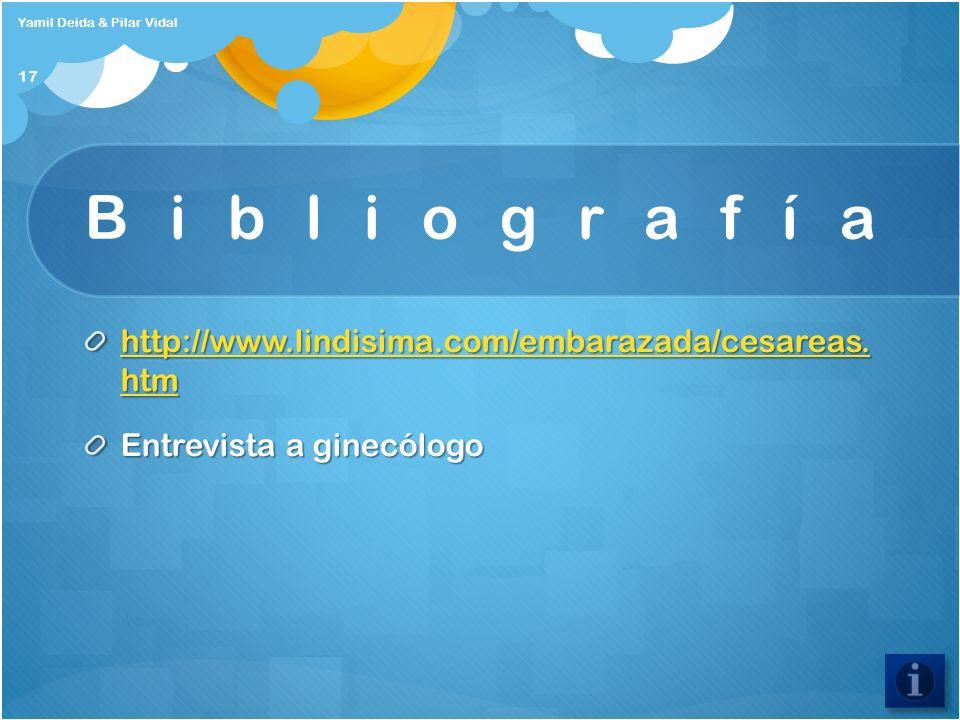 Bibliografía http://www.lindisima.com/embarazada/cesareas. htm http://www.lindisima.com/embarazada/cesareas. htm Entrevista a ginecólogo Yamil Deida &