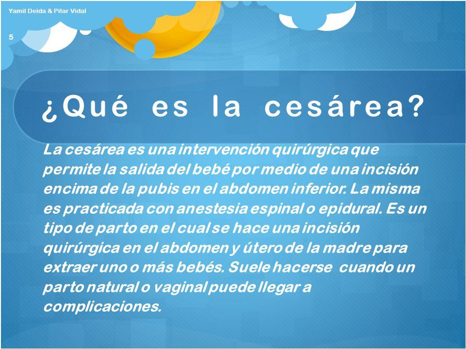 ¿Qué es la cesárea? La cesárea es una intervención quirúrgica que permite la salida del bebé por medio de una incisión encima de la pubis en el abdome