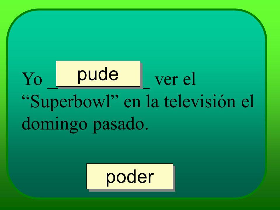 Yo ___________ ver el Superbowl en la televisión el domingo pasado. pude poder