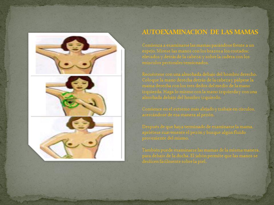 Comienza a examinarse las mamas parándose frente a un espejo. Mírese las manos con los brazos a los costados; elevados y detrás de la cabeza; y sobre