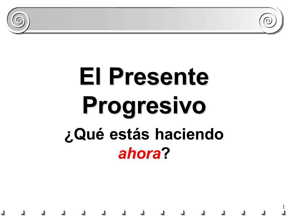 1 El Presente Progresivo ¿Qué estás haciendo ahora?