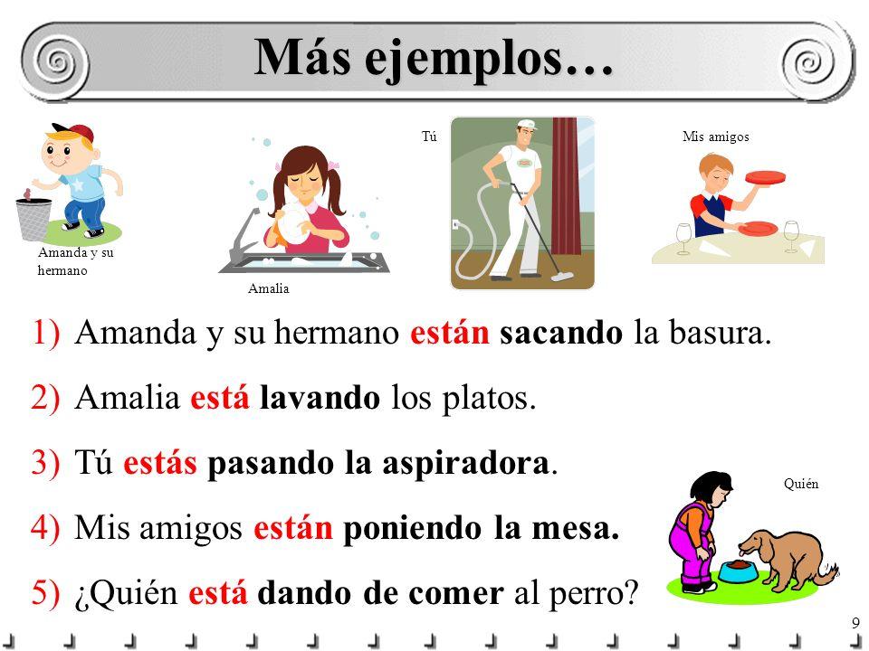 8 Por ejemplo… 1)Juan está escribiendo la carta. 2)Andrés y Alicia están comiendo unas fresas. 3)Pedro y yo estamos jugando al béisbol. ESTAR + ANDO o