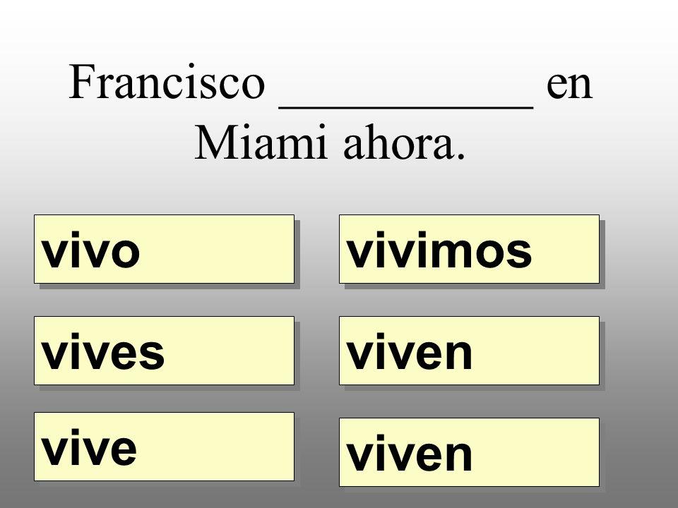 Francisco __________ en Miami ahora. vivo vivimos vives vive viven