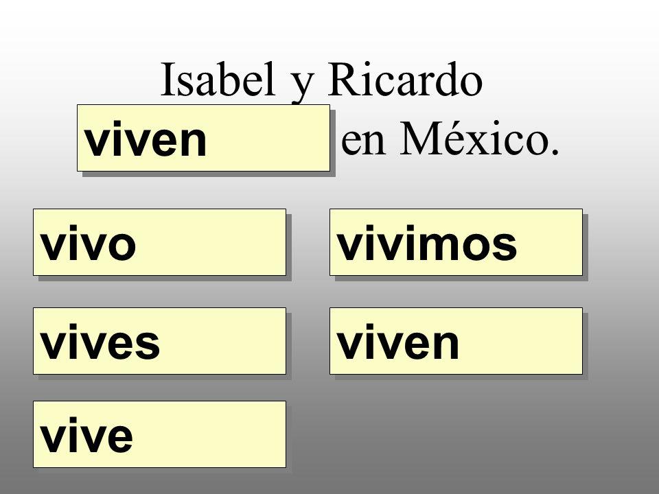Isabel y Ricardo __________ en México. vivo vivimos vives vive viven