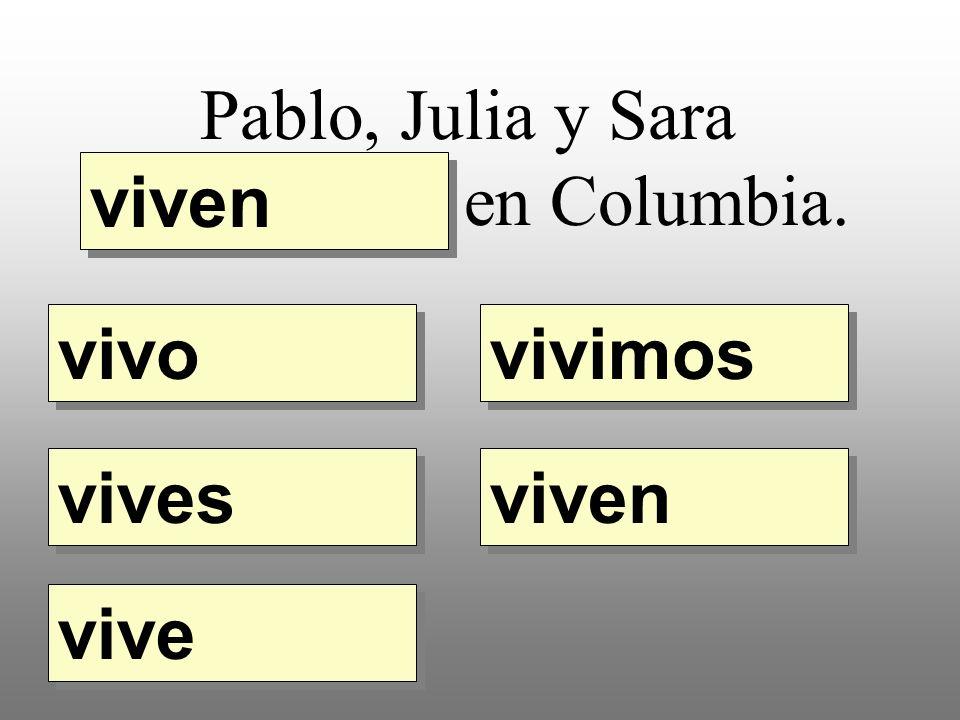 Pablo, Julia y Sara __________ en Columbia. vivo vivimos vives vive viven