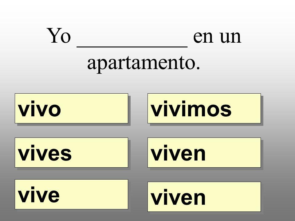 Yo __________ en un apartamento. vivo vivimos vives vive viven