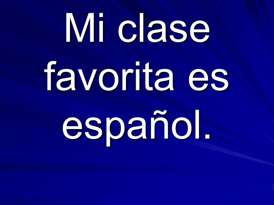 Mi clase favorita es español.
