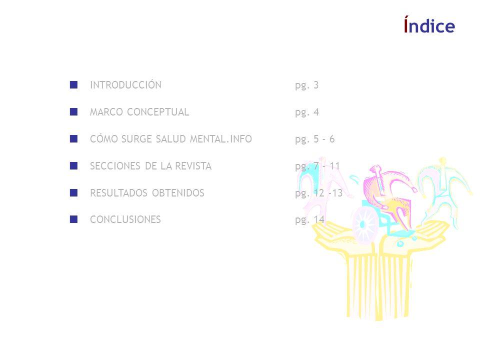 3 La dirección de la revista salud mental.info conocedora de los problemas de salud mental que están surgiendo en los distintos ámbitos del entorno personal, pretende hacer una presentación donde se definan una serie de ideas clave que aparecen a continuación: Introducción SEGUNDA IDEA CLAVE Aclarar a los medios de comunicación en qué consiste la revista.