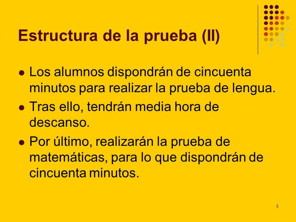 5 Estructura de la prueba (II) Los alumnos dispondrán de cincuenta minutos para realizar la prueba de lengua. Tras ello, tendrán media hora de descans