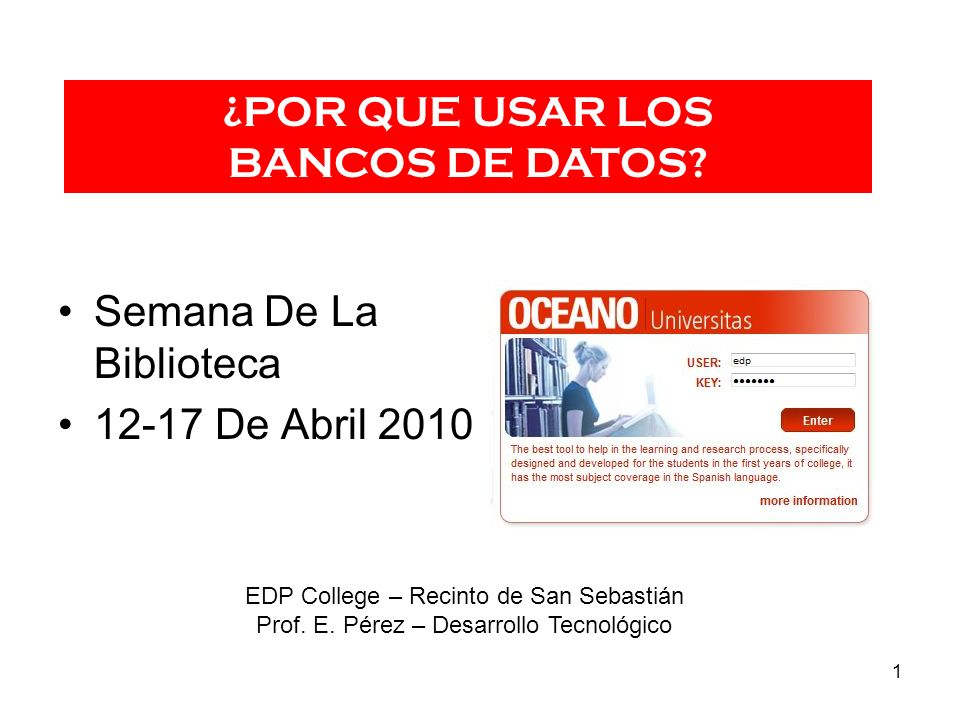 1 Semana De La Biblioteca 12-17 De Abril 2010 EDP College – Recinto de San Sebastián Prof. E. Pérez – Desarrollo Tecnológico ¿POR QUE USAR LOS BANCOS