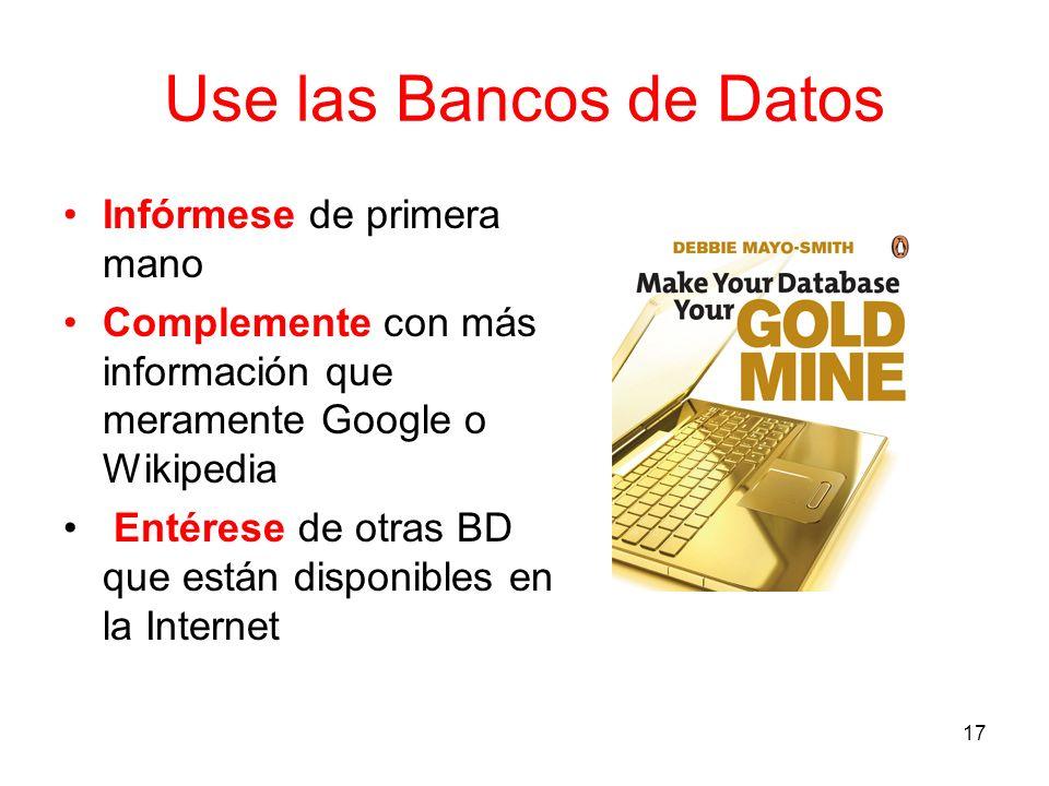 Use las Bancos de Datos Infórmese de primera mano Complemente con más información que meramente Google o Wikipedia Entérese de otras BD que están disp