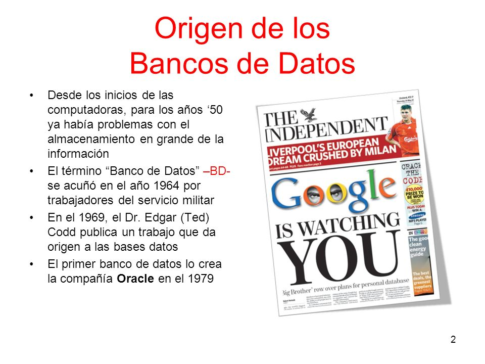 Origen de los Bancos de Datos Desde los inicios de las computadoras, para los años 50 ya había problemas con el almacenamiento en grande de la informa