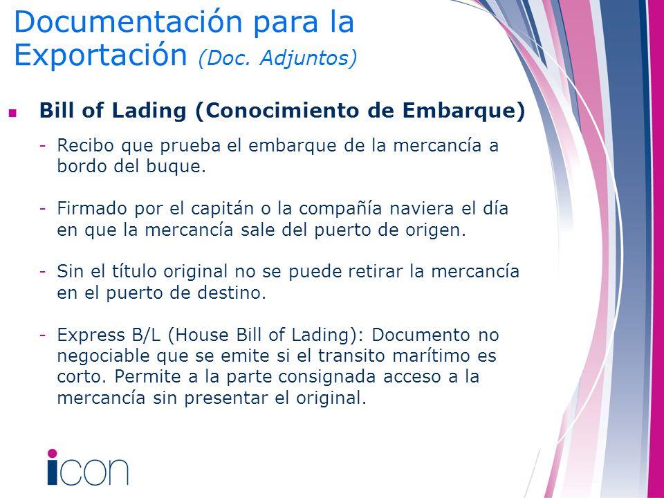Bill of Lading (Conocimiento de Embarque) -Recibo que prueba el embarque de la mercancía a bordo del buque. -Firmado por el capitán o la compañía navi