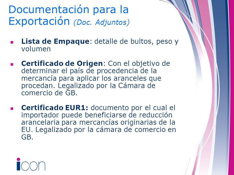 Lista de Empaque: detalle de bultos, peso y volumen Certificado de Origen: Con el objetivo de determinar el país de procedencia de la mercancía para a