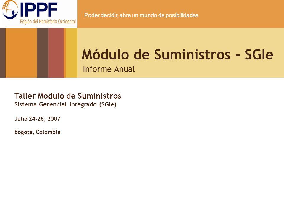 Poder decidir, abre un mundo de posibilidades Módulo de Suministros - SGIe Informe Anual Taller Módulo de Suministros Sistema Gerencial Integrado (SGI