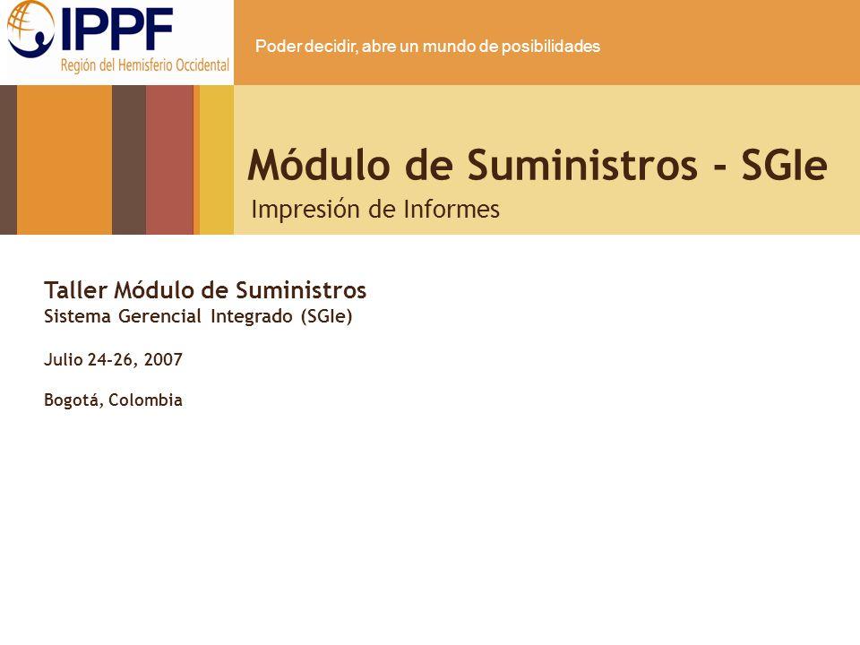 Poder decidir, abre un mundo de posibilidades Módulo de Suministros - SGIe Impresión de Informes Taller Módulo de Suministros Sistema Gerencial Integr