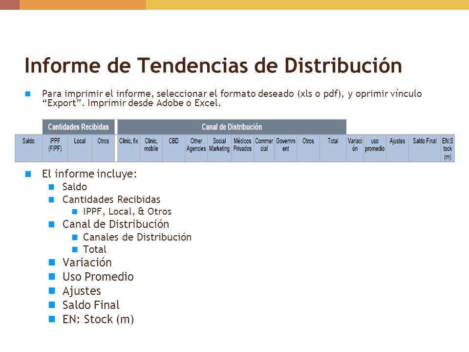Informe de Tendencias de Distribución Para imprimir el informe, seleccionar el formato deseado (xls o pdf), y oprimir vínculo Export. Imprimir desde A