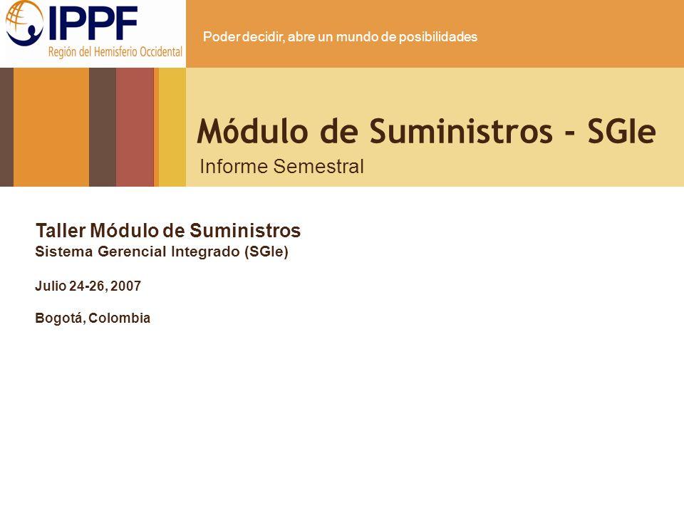 Poder decidir, abre un mundo de posibilidades M ó dulo de Suministros - SGIe Informe Semestral Taller Módulo de Suministros Sistema Gerencial Integrad