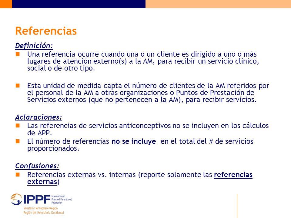 Referencias Definición: Una referencia ocurre cuando una o un cliente es dirigido a uno o más lugares de atención externo(s) a la AM, para recibir un