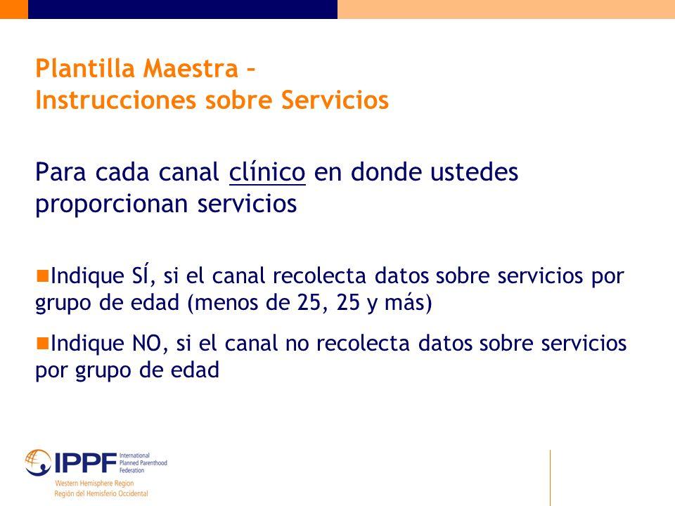 Plantilla Maestra – Instrucciones sobre Servicios Para cada canal clínico en donde ustedes proporcionan servicios Indique SÍ, si el canal recolecta da