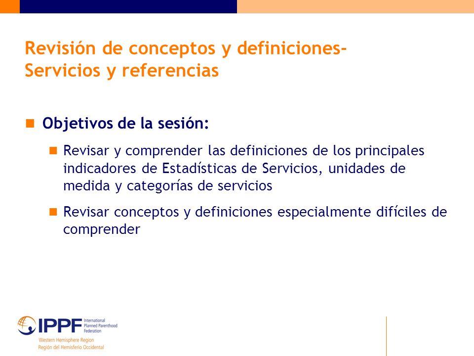 Revisión de conceptos y definiciones- Servicios y referencias Objetivos de la sesión: Revisar y comprender las definiciones de los principales indicad