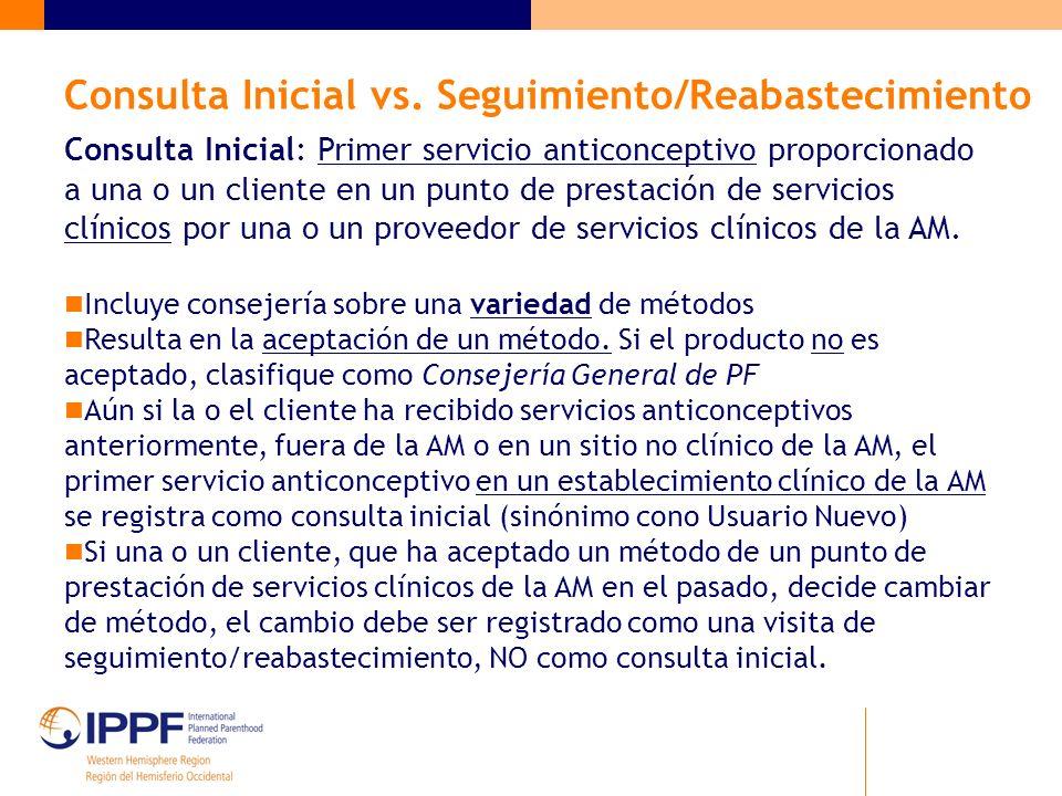 Consulta Inicial vs. Seguimiento/Reabastecimiento Consulta Inicial: Primer servicio anticonceptivo proporcionado a una o un cliente en un punto de pre