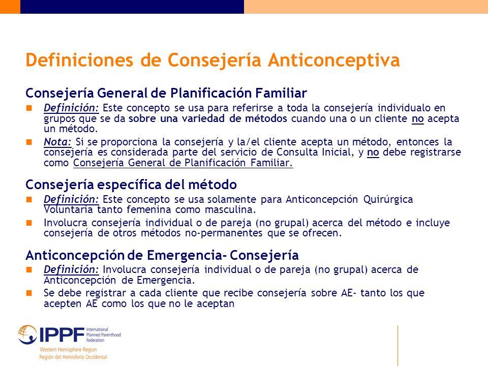 Definiciones de Consejería Anticonceptiva Consejería General de Planificación Familiar Definición: Este concepto se usa para referirse a toda la conse