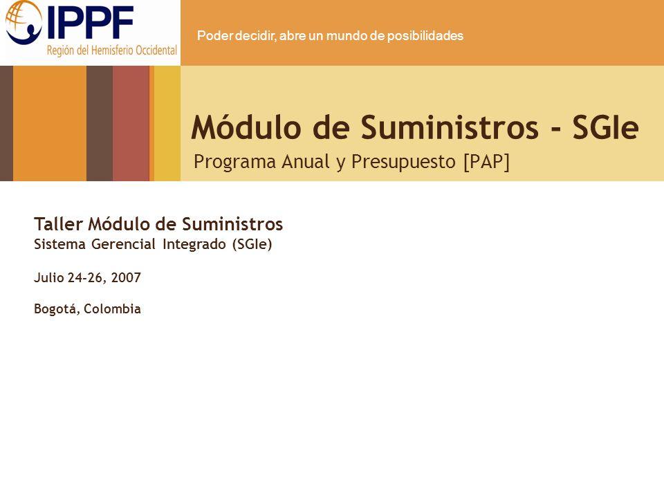 Poder decidir, abre un mundo de posibilidades Módulo de Suministros - SGIe Programa Anual y Presupuesto [PAP] Taller Módulo de Suministros Sistema Ger