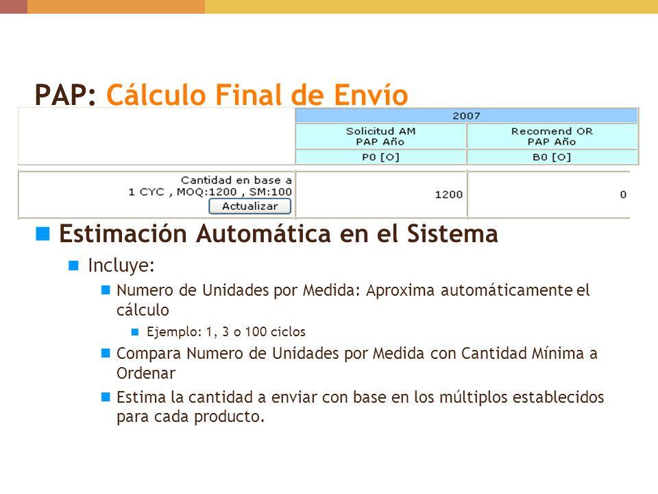 PAP: Cálculo Final de Envío Estimación Automática en el Sistema Incluye: Numero de Unidades por Medida: Aproxima automáticamente el cálculo Ejemplo: 1