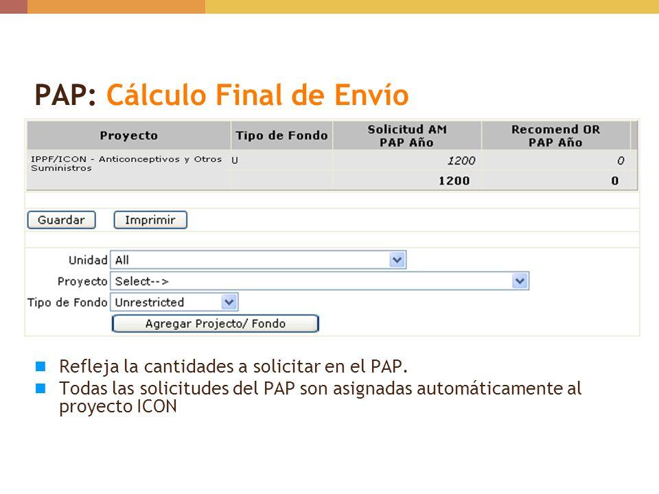 PAP: Cálculo Final de Envío Refleja la cantidades a solicitar en el PAP. Todas las solicitudes del PAP son asignadas automáticamente al proyecto ICON