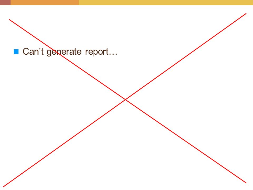 Cant generate report…