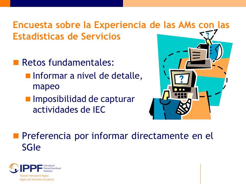 Encuesta sobre la Experiencia de las AMs con las Estadísticas de Servicios Retos fundamentales: Informar a nivel de detalle, mapeo Imposibilidad de capturar actividades de IEC Preferencia por informar directamente en el SGIe