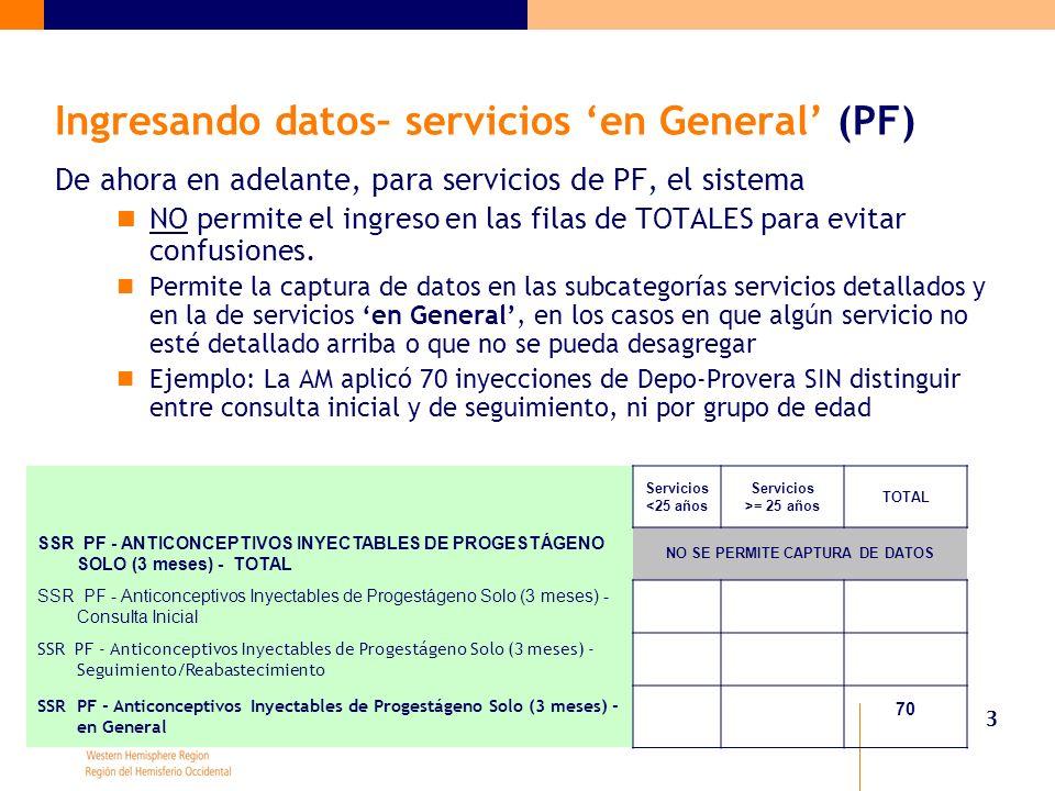 3 Ingresando datos– servicios en General (PF) De ahora en adelante, para servicios de PF, el sistema NO permite el ingreso en las filas de TOTALES para evitar confusiones.