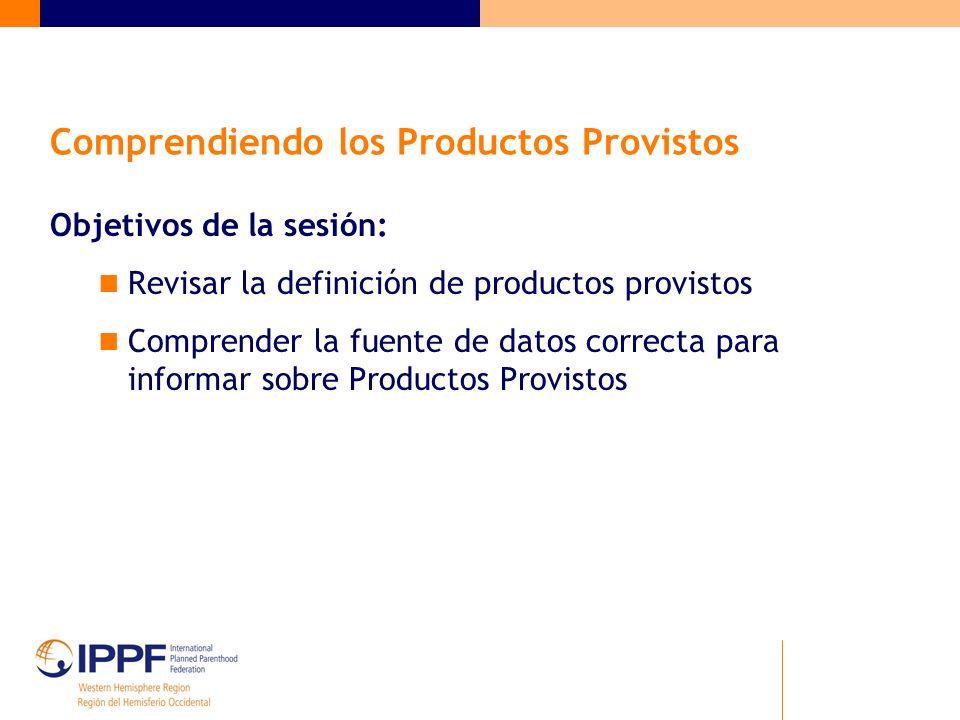 Objetivos de la sesión: Revisar la definición de productos provistos Comprender la fuente de datos correcta para informar sobre Productos Provistos