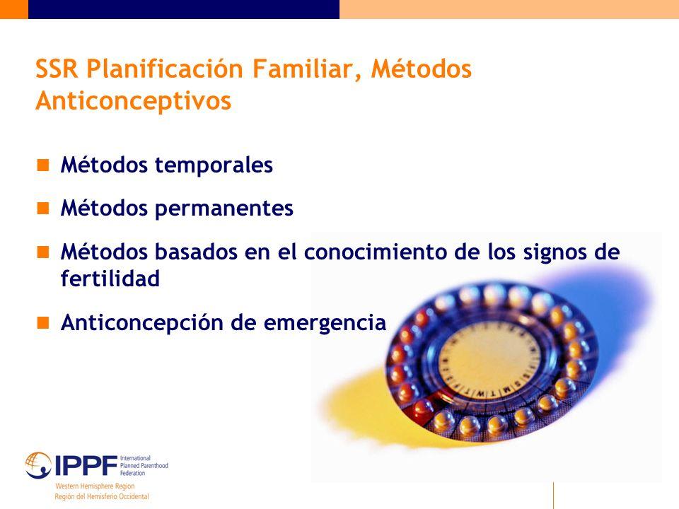 SSR Planificación Familiar, Métodos Anticonceptivos Métodos temporales Métodos permanentes Métodos basados en el conocimiento de los signos de fertilidad Anticoncepción de emergencia