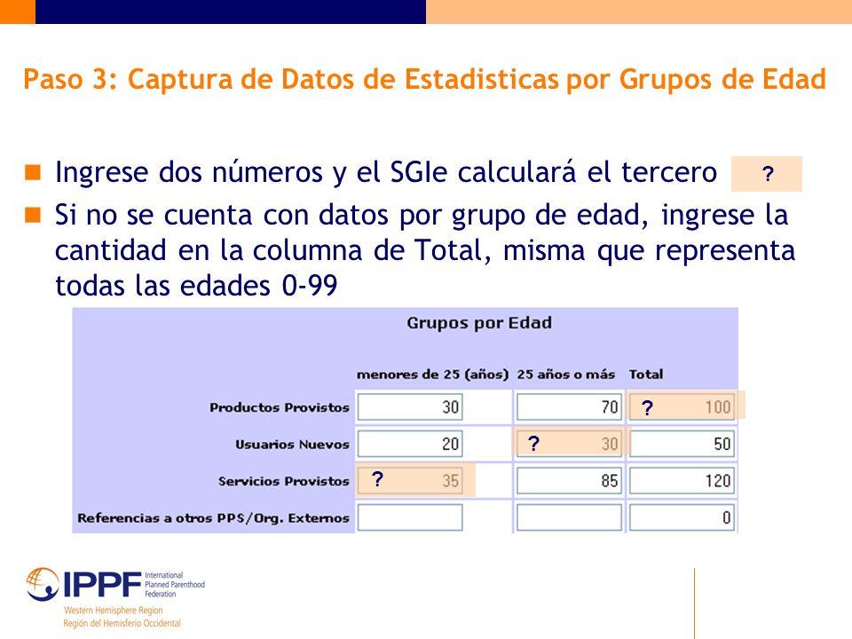 Paso 3: Captura de Datos de Estadisticas por Grupos de Edad Ingrese dos números y el SGIe calculará el tercero Si no se cuenta con datos por grupo de edad, ingrese la cantidad en la columna de Total, misma que representa todas las edades 0-99 .