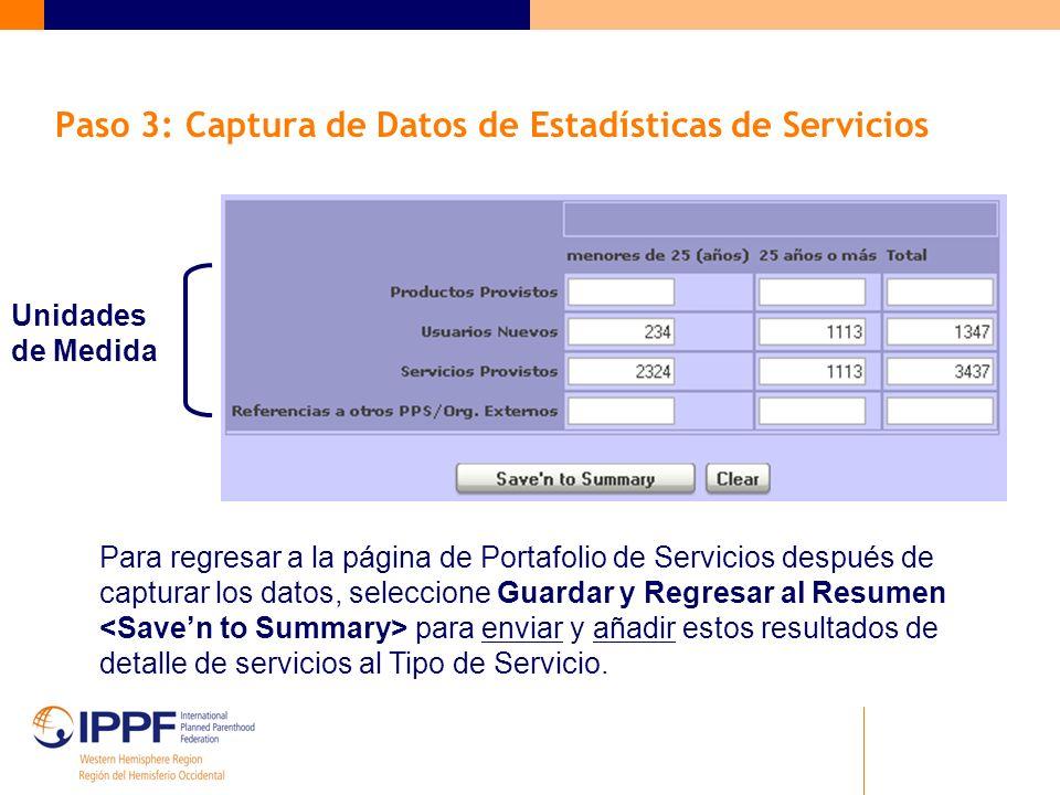 Paso 3: Captura de Datos de Estadísticas de Servicios Unidades de Medida Para regresar a la página de Portafolio de Servicios después de capturar los datos, seleccione Guardar y Regresar al Resumen para enviar y añadir estos resultados de detalle de servicios al Tipo de Servicio.