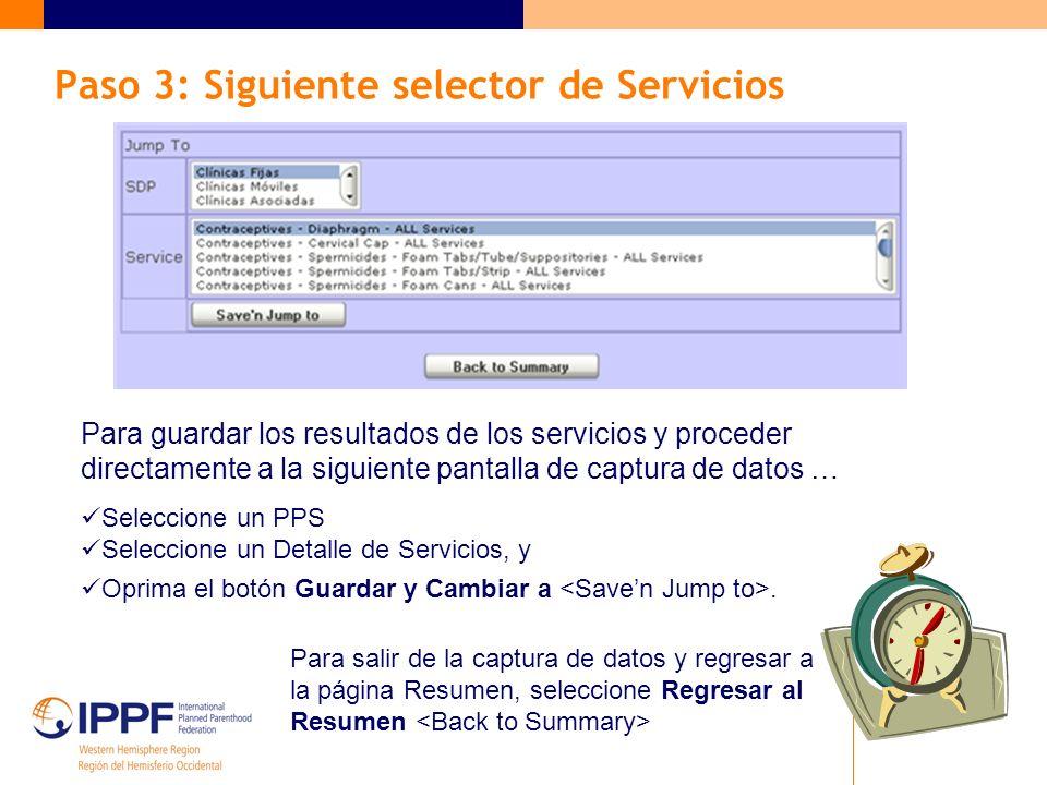 Paso 3: Siguiente selector de Servicios Para guardar los resultados de los servicios y proceder directamente a la siguiente pantalla de captura de datos … Seleccione un PPS Seleccione un Detalle de Servicios, y Oprima el botón Guardar y Cambiar a.