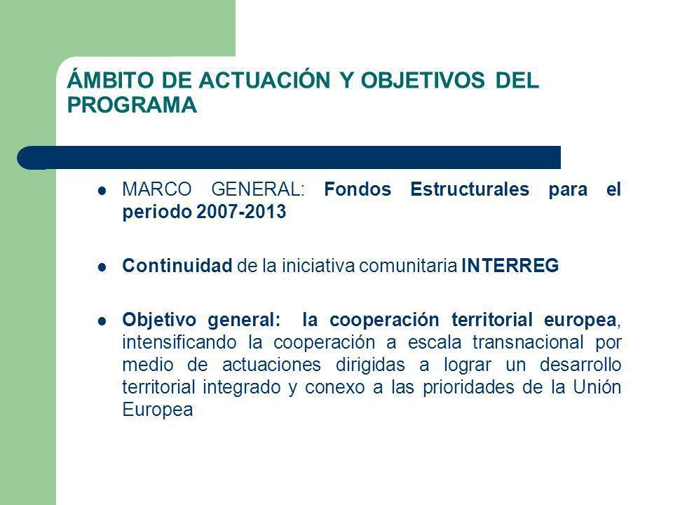 ÁMBITO DE ACTUACIÓN Y OBJETIVOS DEL PROGRAMA MARCO GENERAL: Fondos Estructurales para el periodo 2007-2013 Continuidad de la iniciativa comunitaria INTERREG Objetivo general: la cooperación territorial europea, intensificando la cooperación a escala transnacional por medio de actuaciones dirigidas a lograr un desarrollo territorial integrado y conexo a las prioridades de la Unión Europea