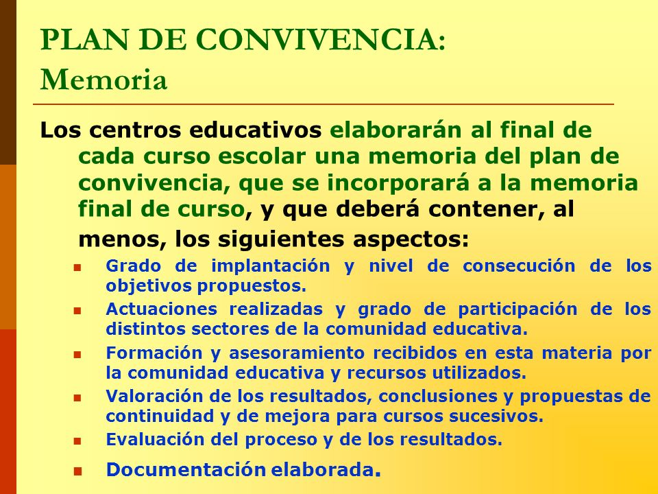 PLAN DE CONVIVENCIA: Memoria Los centros educativos elaborarán al final de cada curso escolar una memoria del plan de convivencia, que se incorporará